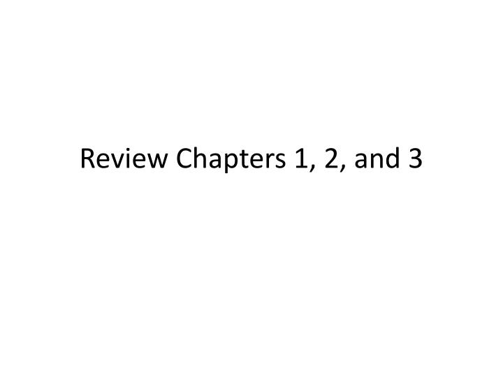 review chapters 1 2 and 3 n.