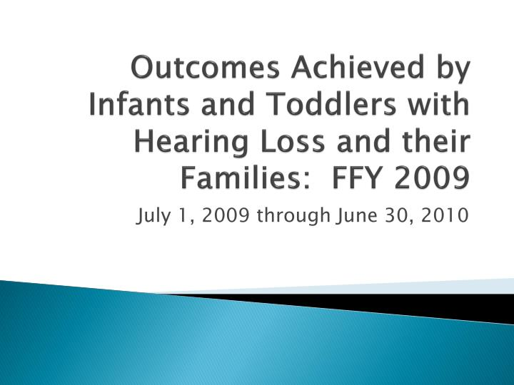 outcomes achieved by infants and toddlers with hearing loss and their families ffy 2009 n.