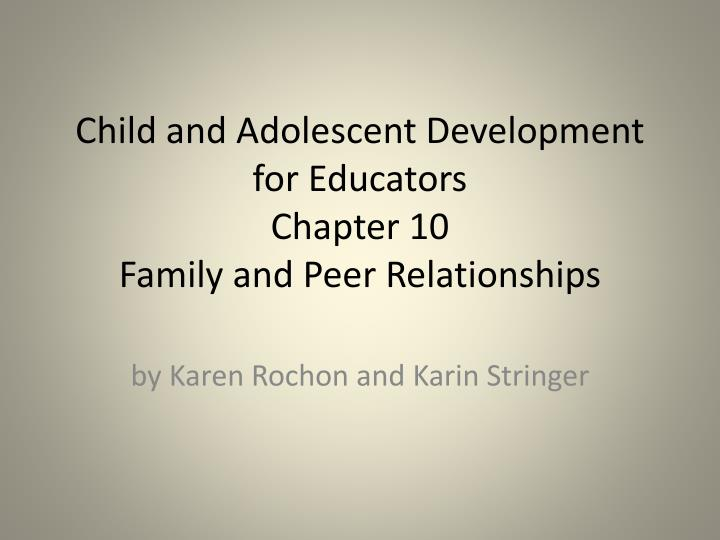 child and adolescent development for educators chapter 10 family and peer relationships n.
