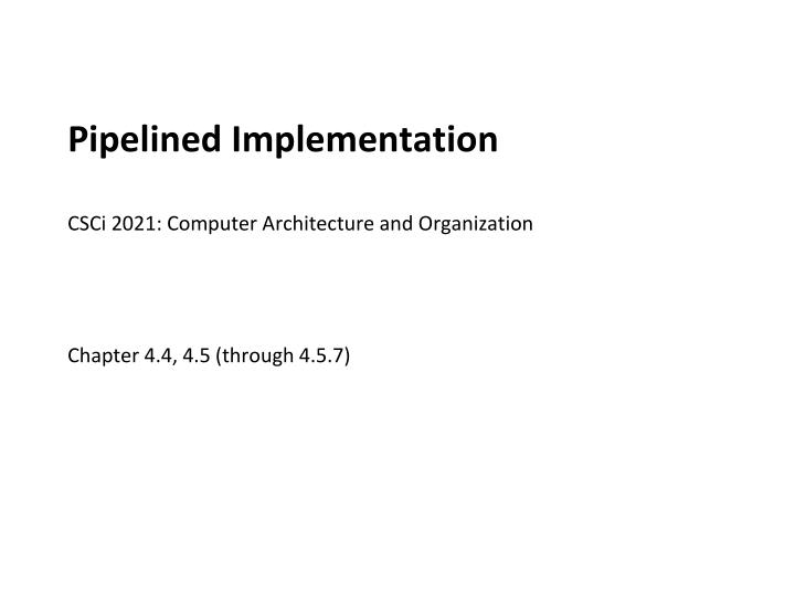 pipelined implementation csci 2021 computer architecture and organization n.