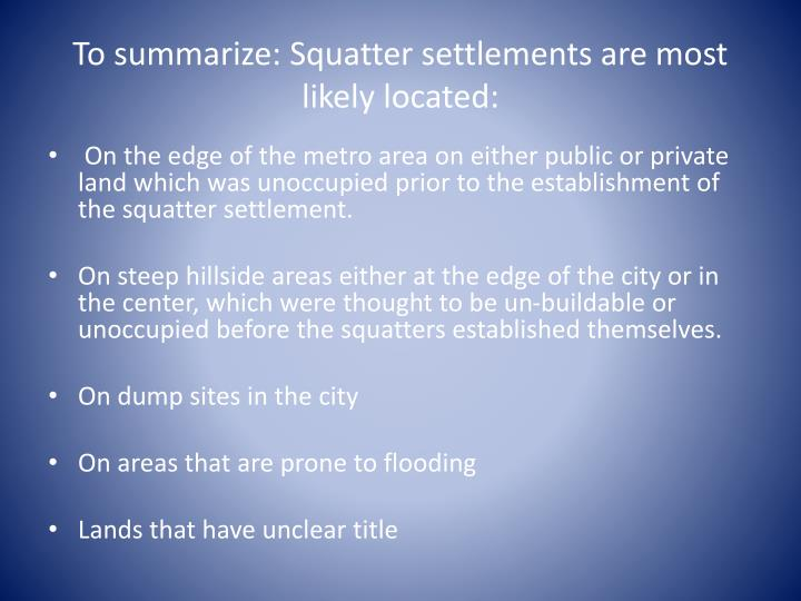 To summarize: Squatter settlements are most likely located: