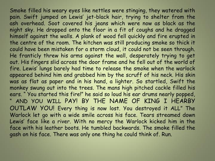 Smoke filled his weary eyes like nettles were stinging, they watered with pain. Swift jumped on Lewi...
