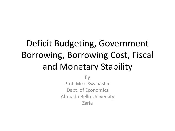 deficit budgeting government borrowing borrowing cost fiscal and monetary stability n.
