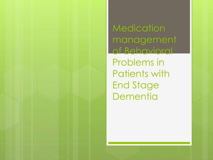 medication management of behavioral problems in patients with end stage dementia n.