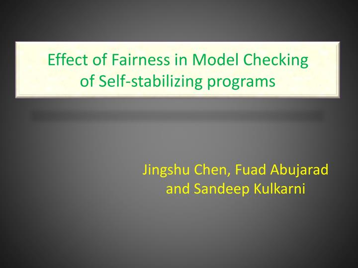 effect of fairness in model checking of self stabilizing programs n.