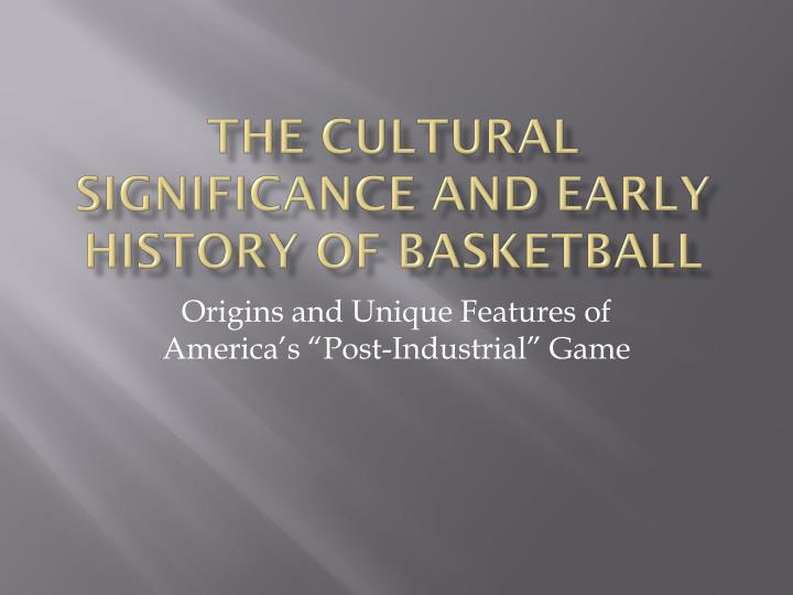 the cultural significance and early history of basketball n.