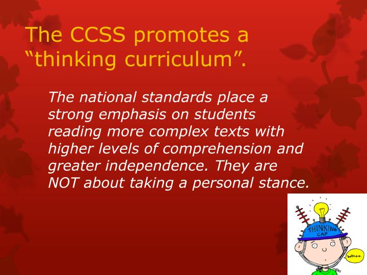 "The CCSS promotes a ""thinking curriculum""."