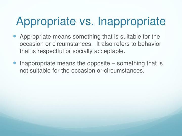 Appropriate vs. Inappropriate