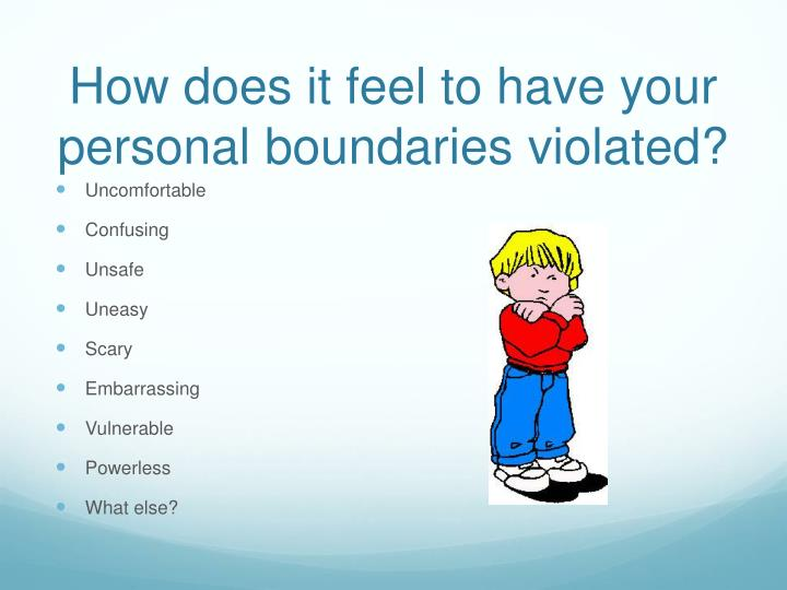 How does it feel to have your personal boundaries violated?