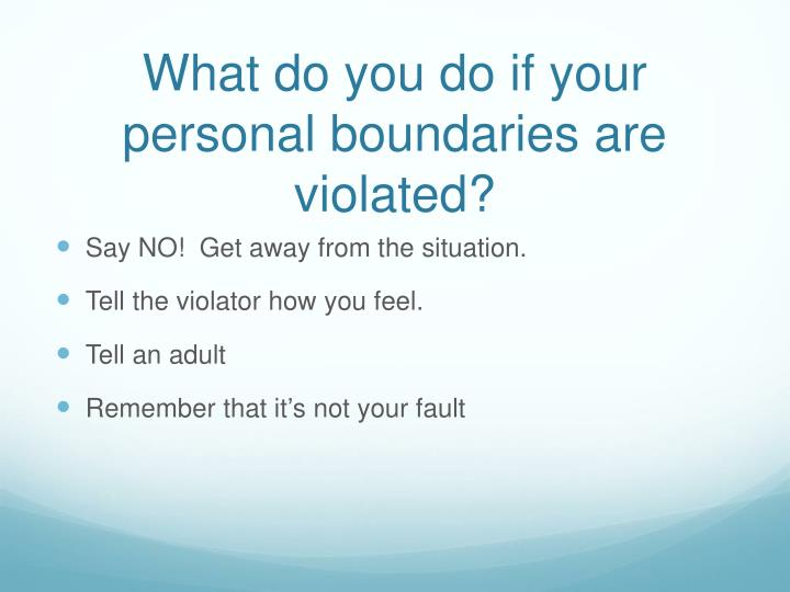 What do you do if your personal boundaries are violated?