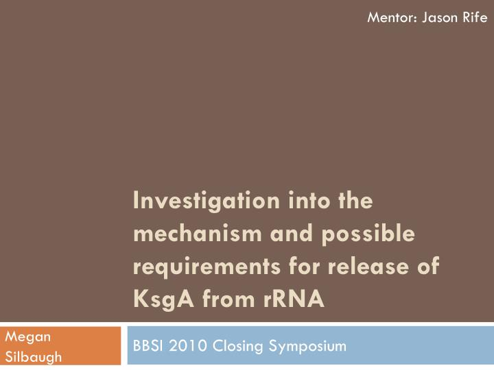 investigation into the mechanism and possible requirements for release of ksga from rrna n.