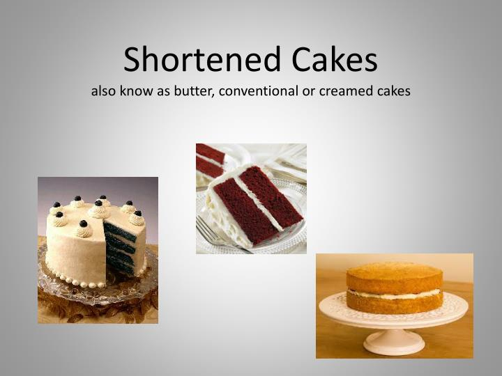shortened cakes also know as butter conventional or creamed cakes n.