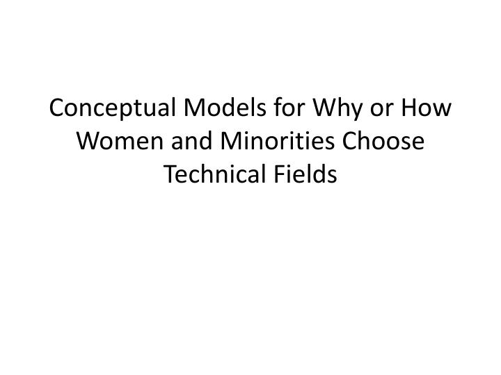 conceptual models for why or how women and minorities choose technical fields n.