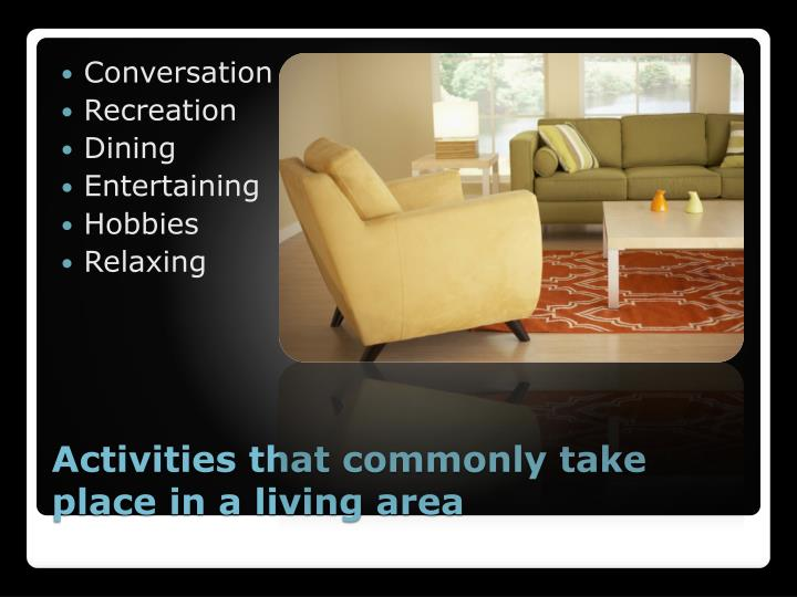 Activities that commonly take place in a living area