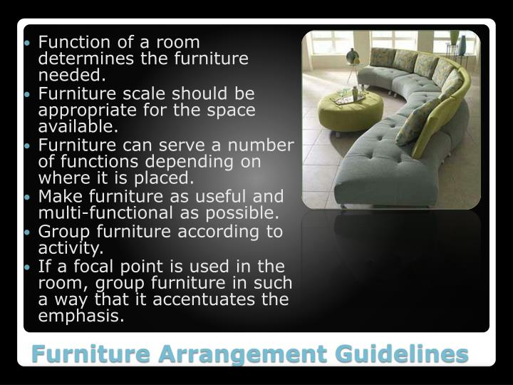 Function of a room determines the furniture needed.