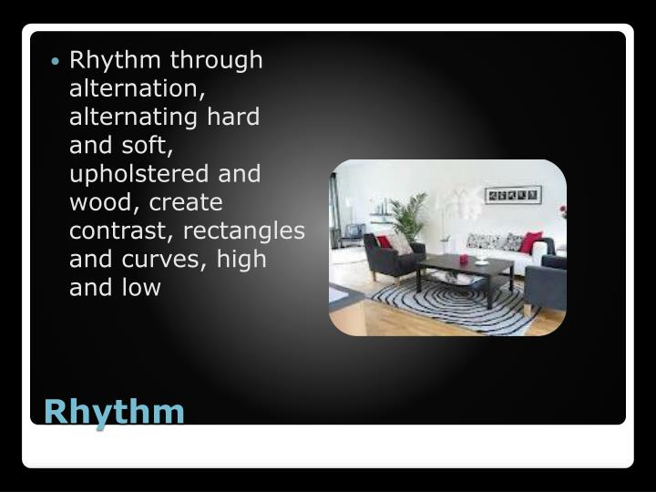 Rhythm through alternation, alternating hard and soft, upholstered and wood, create contrast, rectangles and curves, high and low
