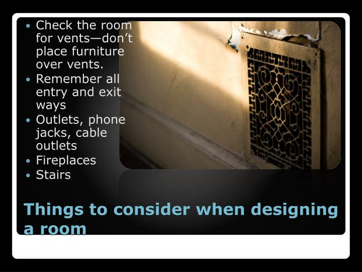 Check the room for vents—don't place furniture over vents.