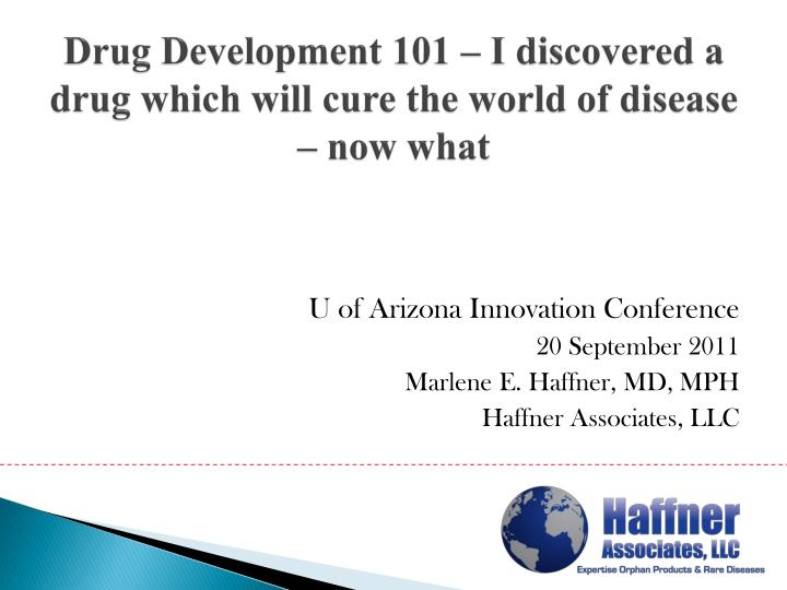 drug development 101 i discovered a drug which will cure the world of disease now what n.