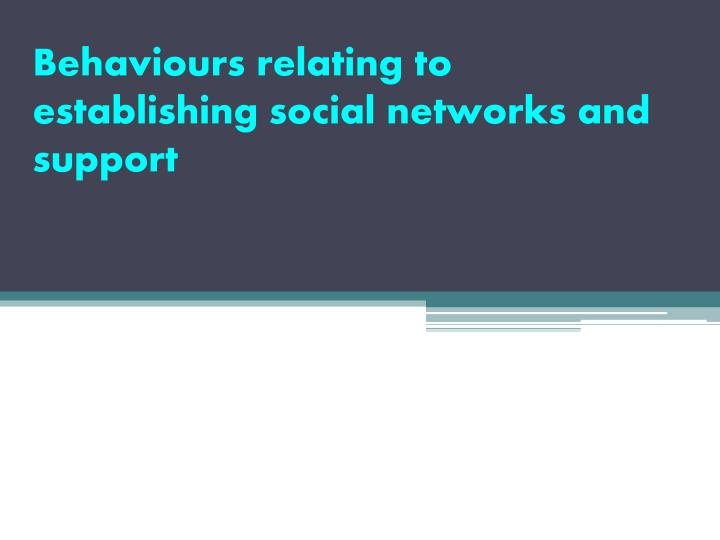 Behaviours relating to establishing social networks and support