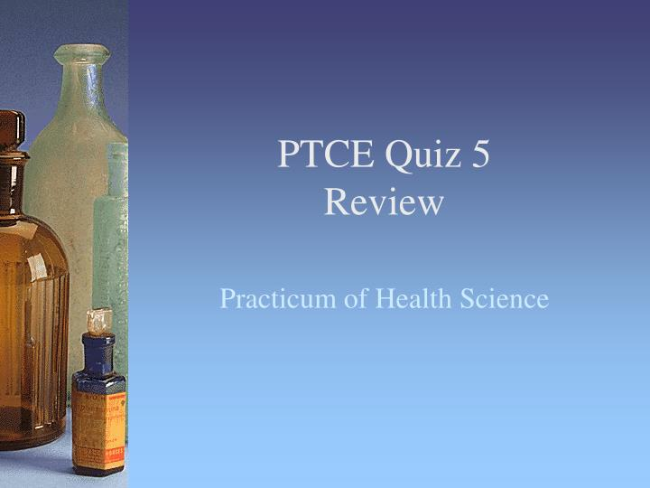 ptce quiz 5 review n.