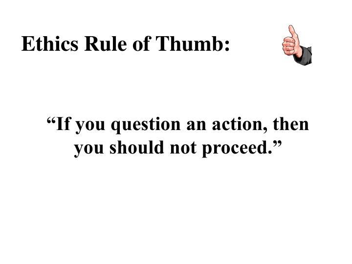 Ethics Rule of Thumb: