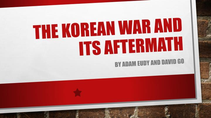 the korean war and its aftermath n.
