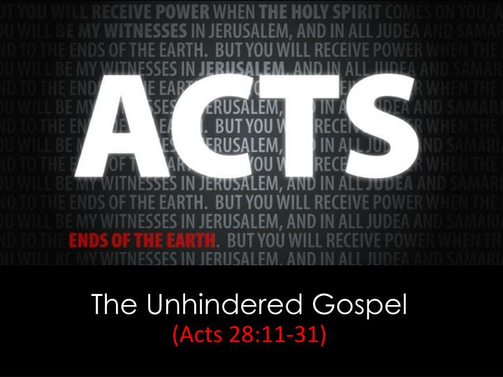 the unhindered gospel acts 28 11 31 n.