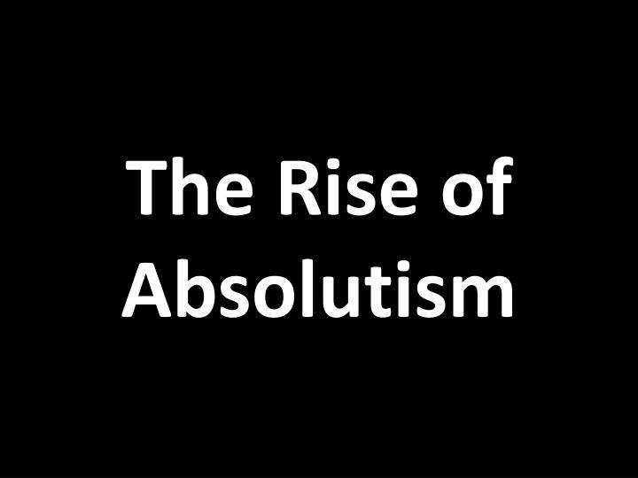 the rise of absolutism n.