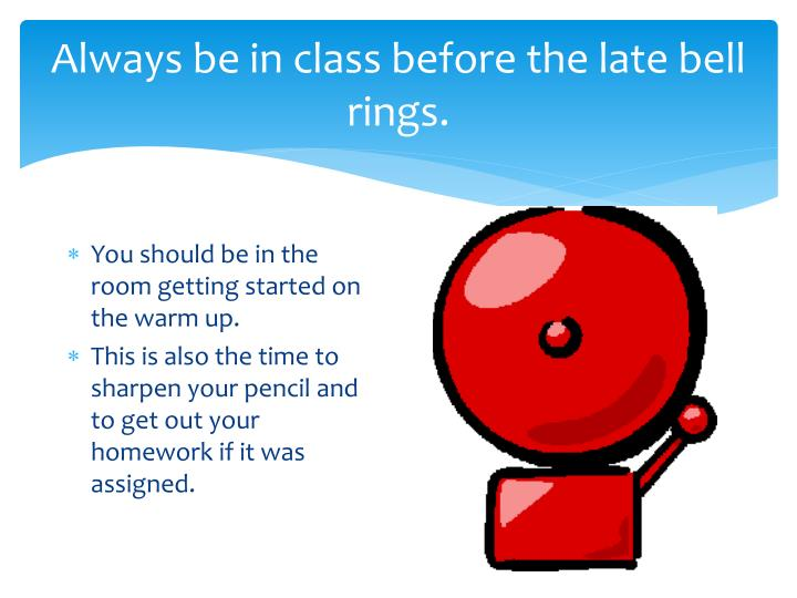 Always be in class before the late bell rings