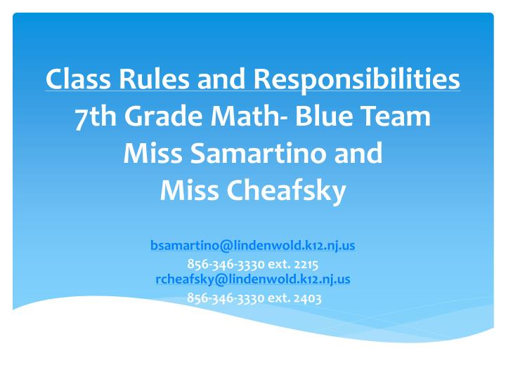 Class rules and responsibilities 7th grade math blue team miss samartino and miss cheafsky