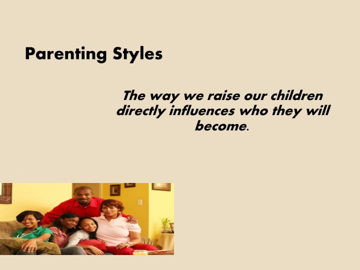 parenting styles and the effects on our children The effects of parenting styles on children essay 793 words apr 6th, 2013 4 pages show more there are many ideas and opinions on how to raise children and how to.