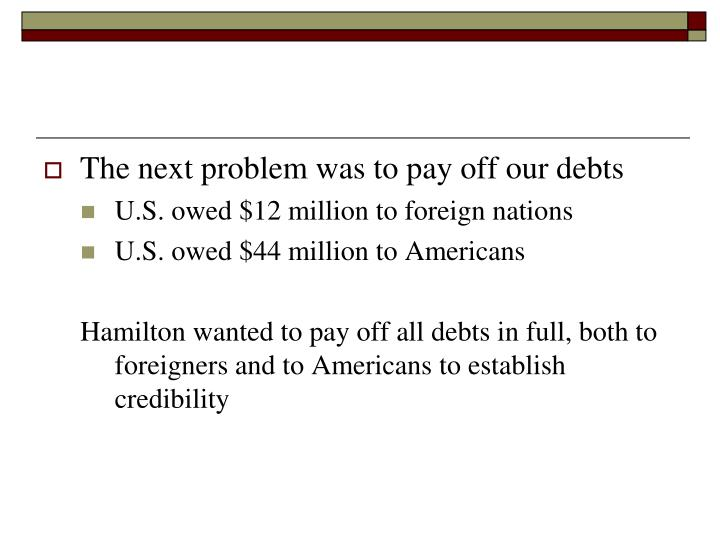 The next problem was to pay off our debts