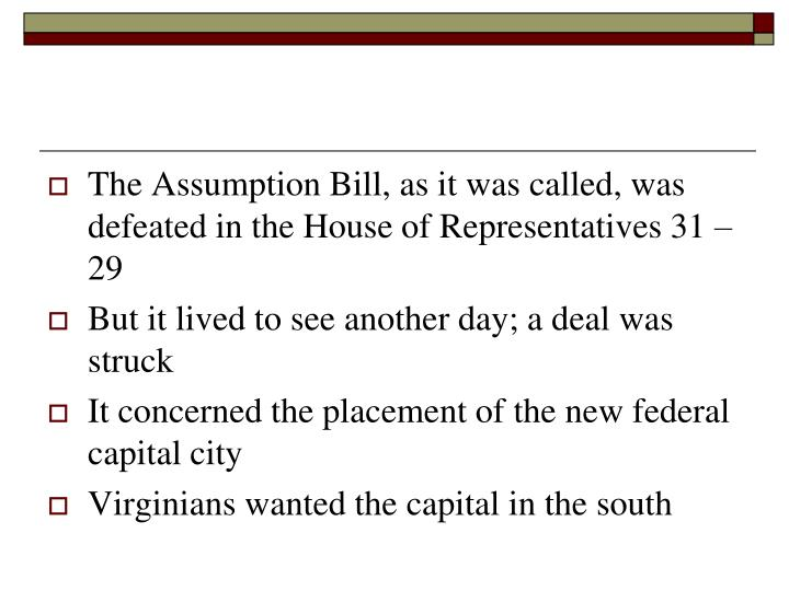 The Assumption Bill, as it was called, was defeated in the House of Representatives 31 – 29