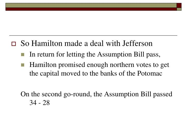 So Hamilton made a deal with Jefferson