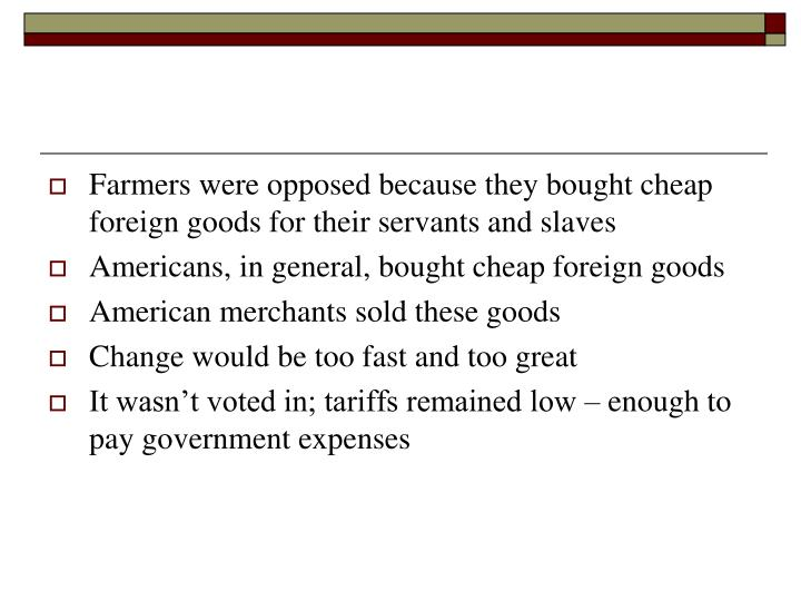 Farmers were opposed because they bought cheap foreign goods for their servants and slaves