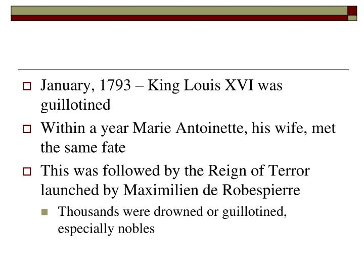 January, 1793 – King Louis XVI was guillotined