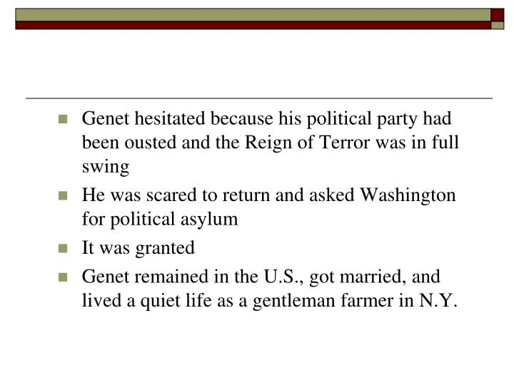 Genet hesitated because his political party had been ousted and the Reign of Terror was in full swing