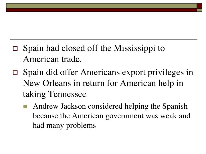 Spain had closed off the Mississippi to American trade.