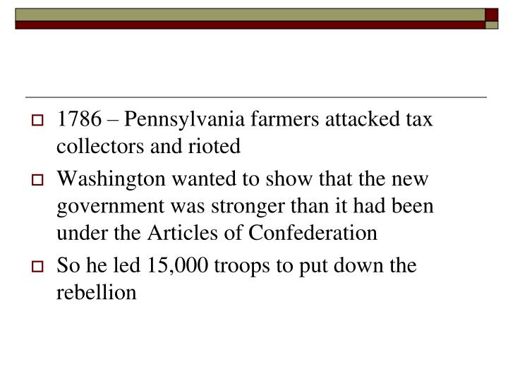 1786 – Pennsylvania farmers attacked tax collectors and rioted