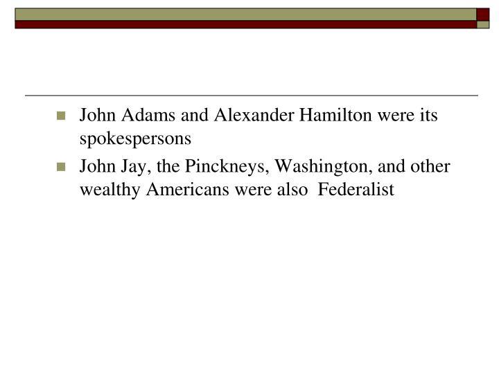 John Adams and Alexander Hamilton were its spokespersons