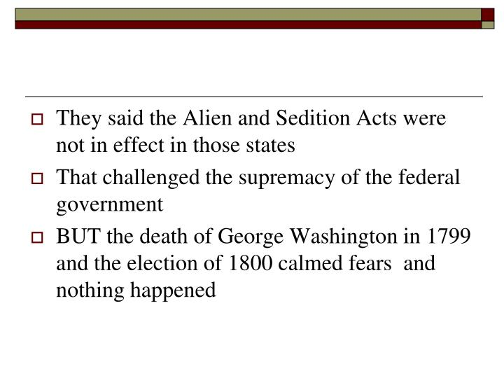They said the Alien and Sedition Acts were not in effect in those states