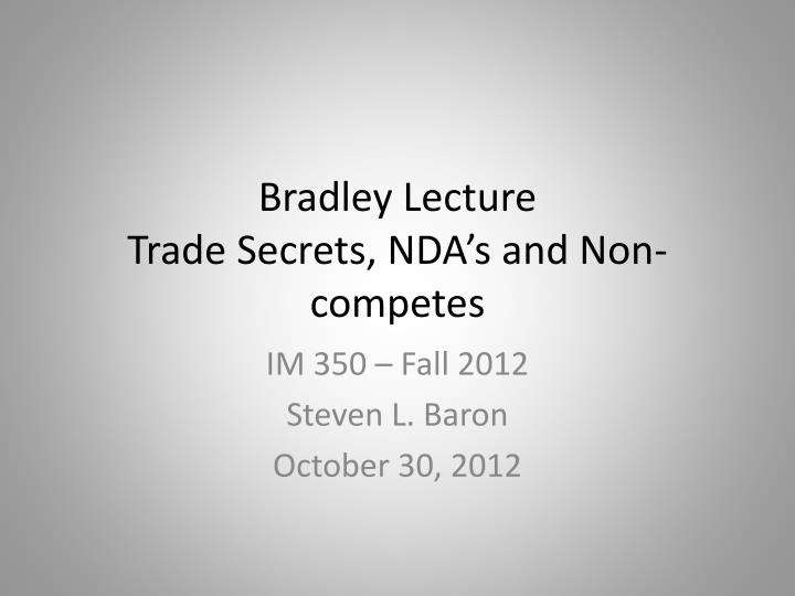 bradley lecture trade secrets nda s and non competes n.