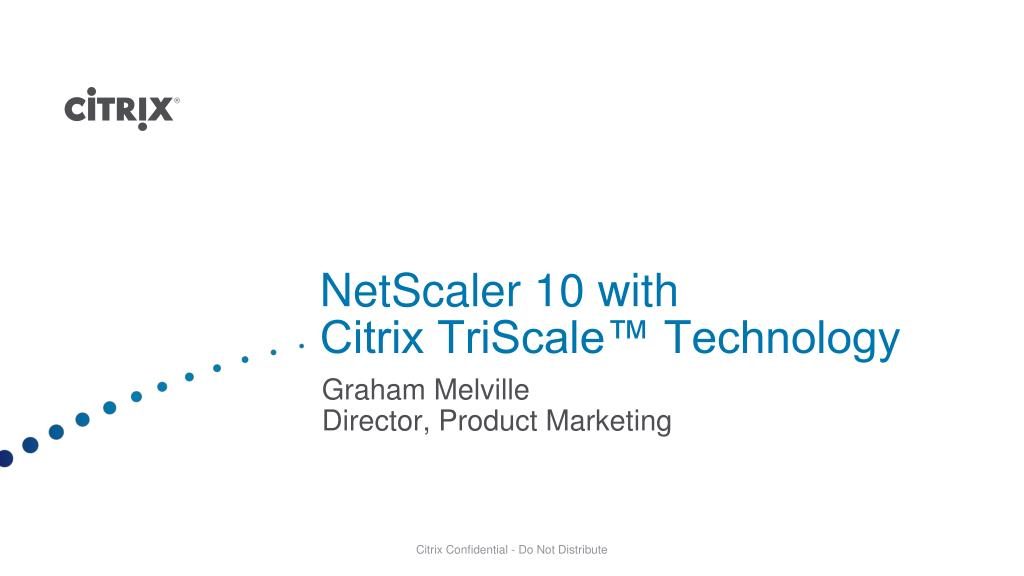PPT - NetScaler 10 with Citrix TriScale™ Technology