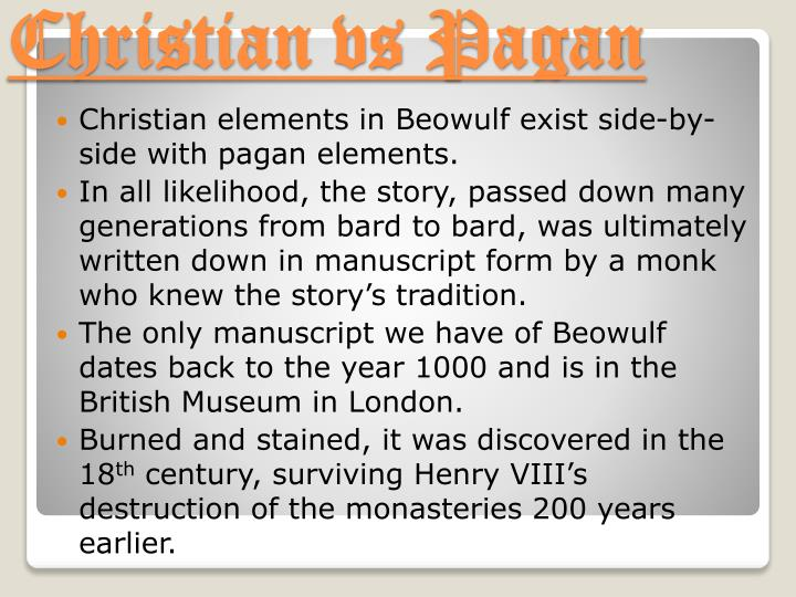 beowulf christianity vs paganism It is better for a man to avenge his friend than much mourn christian and pagan ideals are the motivation for vengeance in grendel's mother's attack.