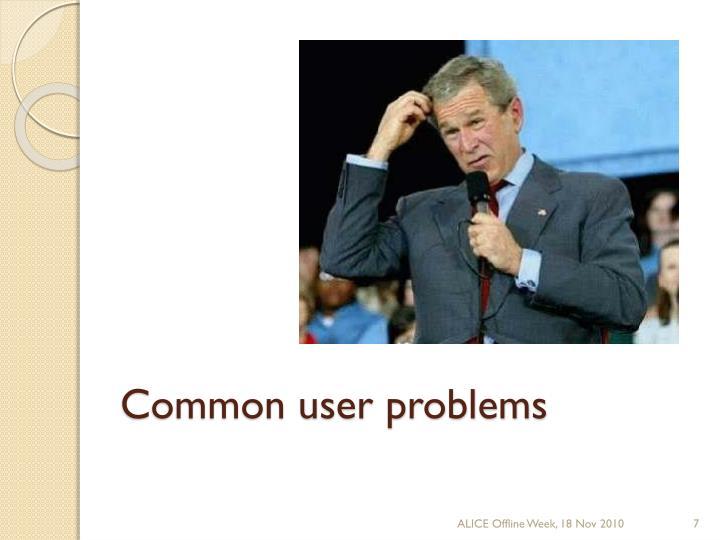 Common user problems