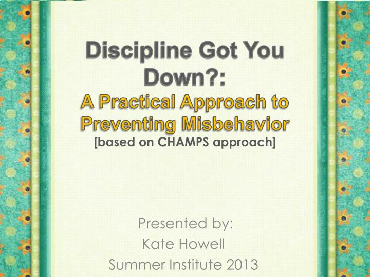 discipline got you down a practical approach to preventing misbehavior based on champs approach n.