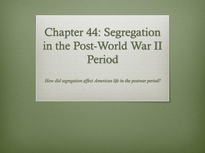 Chapter 44 segregation in the post world war ii period