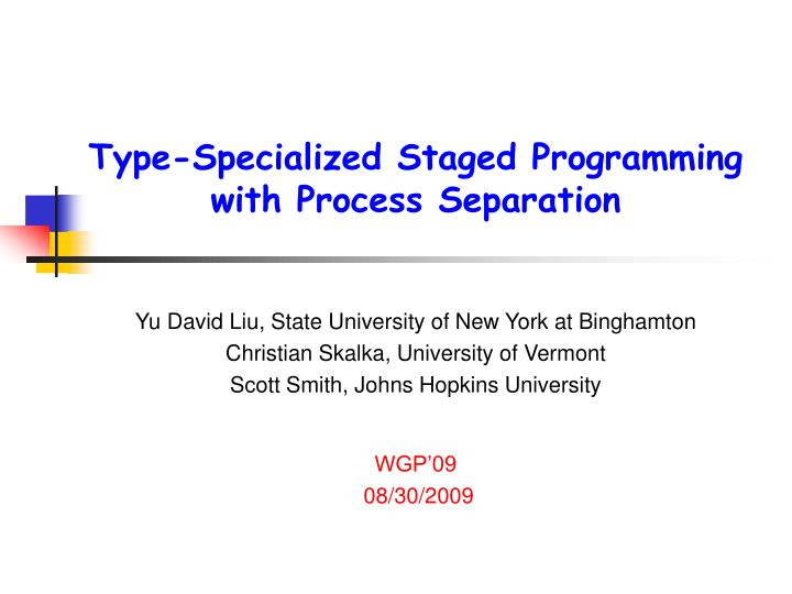 type specialized staged programming with process separation n.