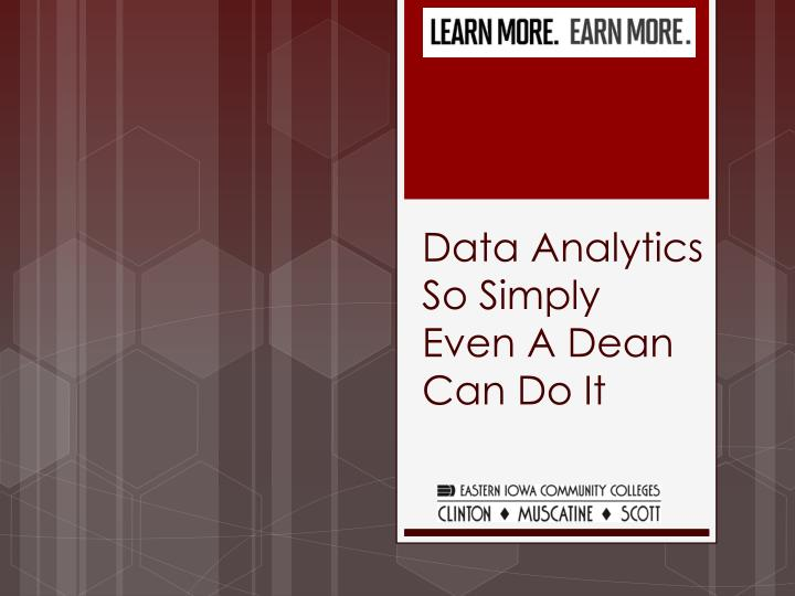 data analytics so simply even a dean can do it n.