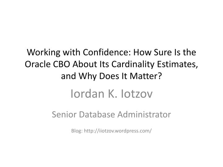 Working with Confidence: How Sure Is the Oracle CBO About Its Cardinality Estimates, and Why Does It...